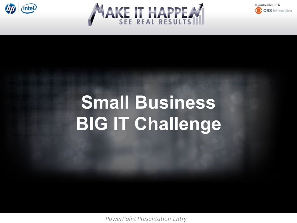 PowerPoint Presentation Entry Small Business BIG IT Challenge