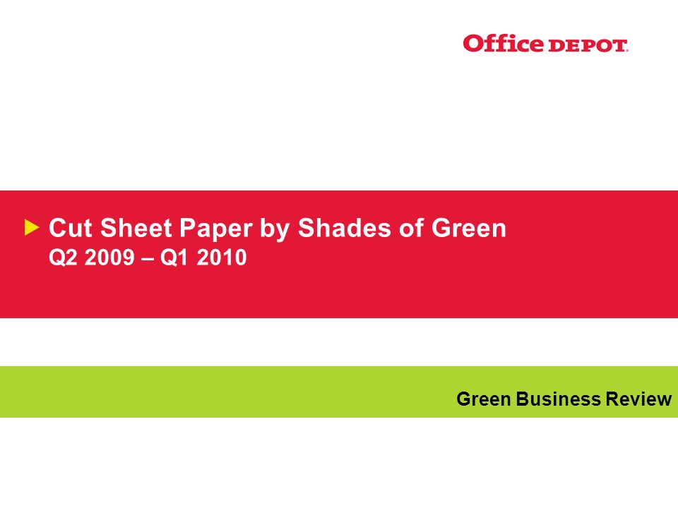 Cut Sheet Paper by Shades of Green Q2 2009 – Q1 2010 Green Business Review