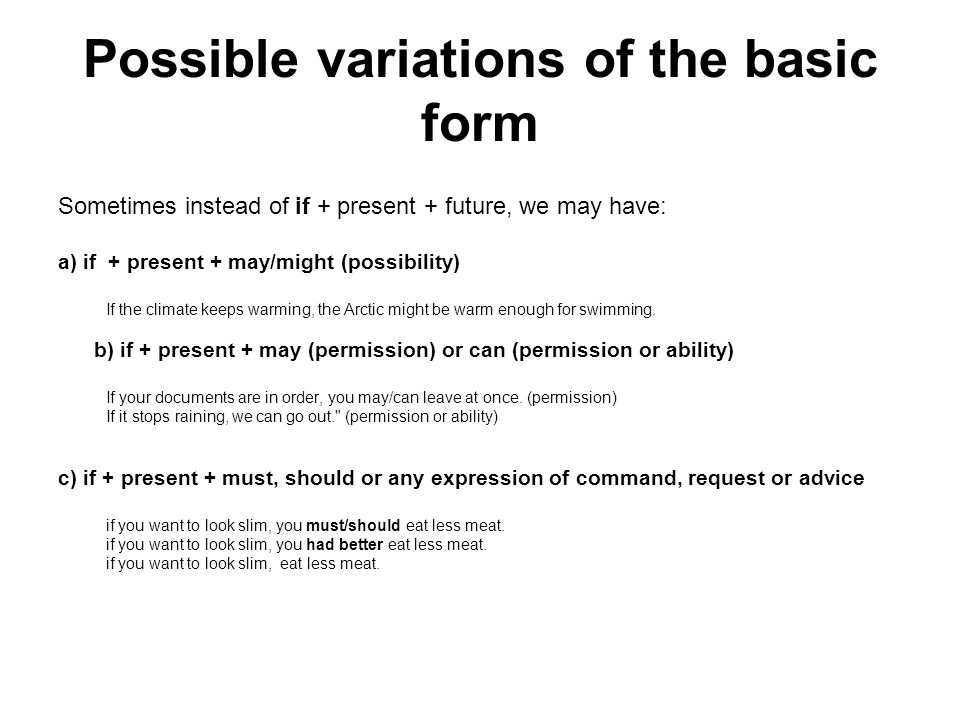 Possible variations of the basic form Sometimes instead of if + present + future, we may have: a) if + present + may/might (possibility) If the climat