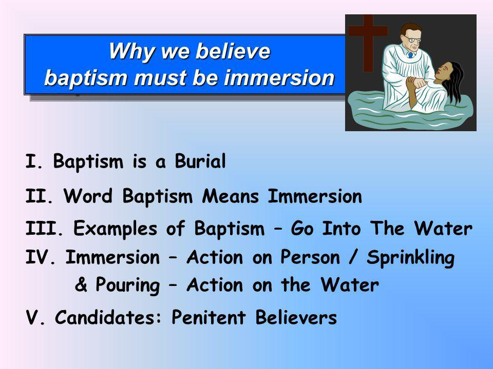 Why we believe baptism must be immersion Why we believe baptism must be immersion I.