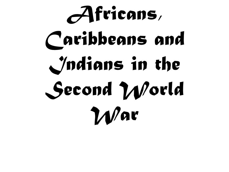 Africans, Caribbeans and Indians in the Second World War
