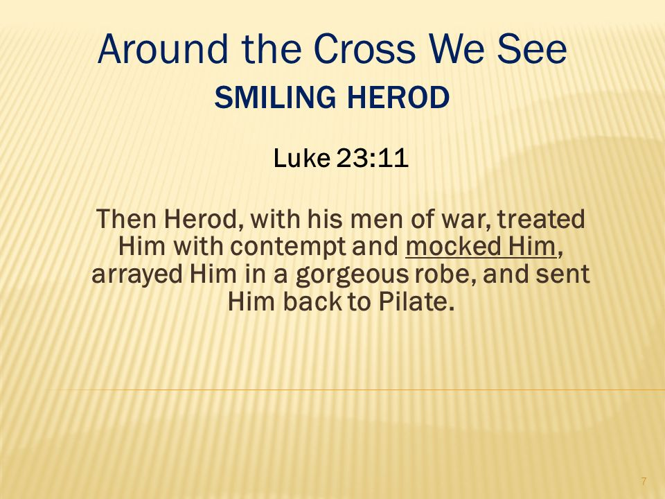 Then Herod, with his men of war, treated Him with contempt and mocked Him, arrayed Him in a gorgeous robe, and sent Him back to Pilate. Around the Cro