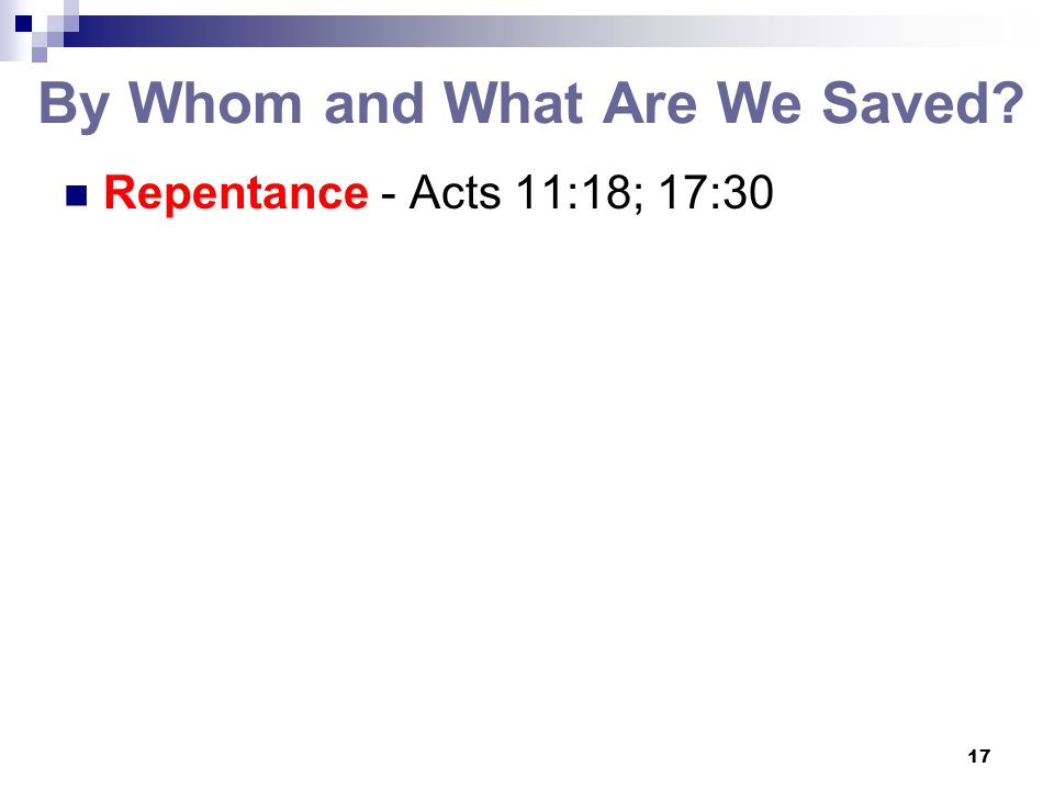 17 By Whom and What Are We Saved? Repentance - Acts 11:18; 17:30