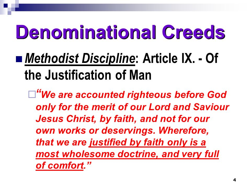 4 Denominational Creeds Methodist Discipline : Article IX. - Of the Justification of Man We are accounted righteous before God only for the merit of o