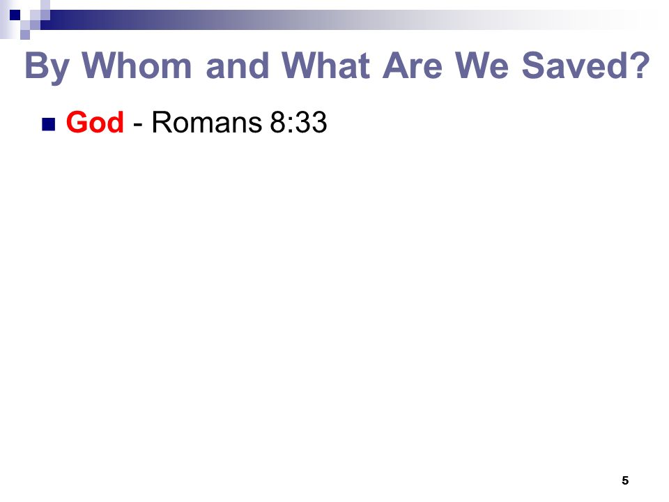 5 By Whom and What Are We Saved? God - Romans 8:33