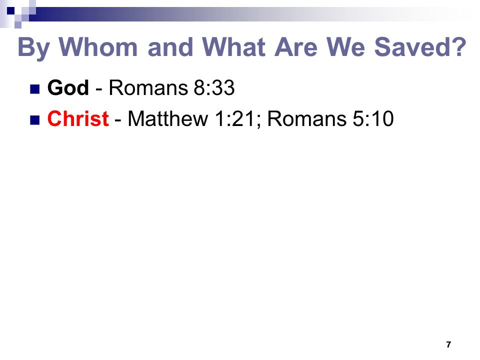 7 By Whom and What Are We Saved? God - Romans 8:33 Christ - Matthew 1:21; Romans 5:10
