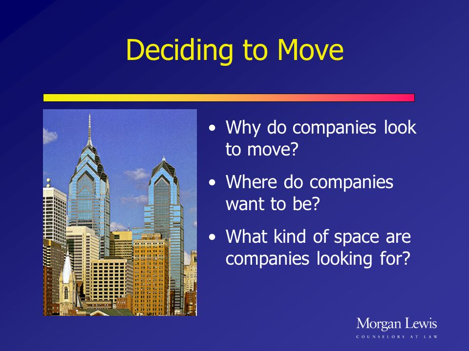 Deciding to Move Why do companies look to move. Where do companies want to be.