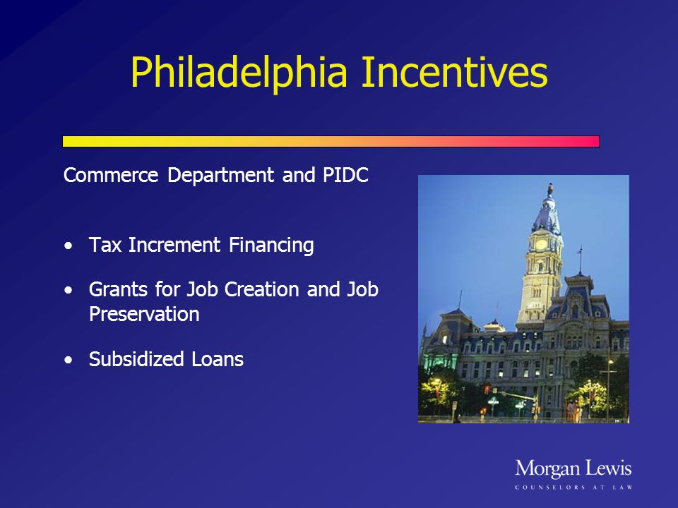 Philadelphia Incentives Commerce Department and PIDC Tax Increment Financing Grants for Job Creation and Job Preservation Subsidized Loans