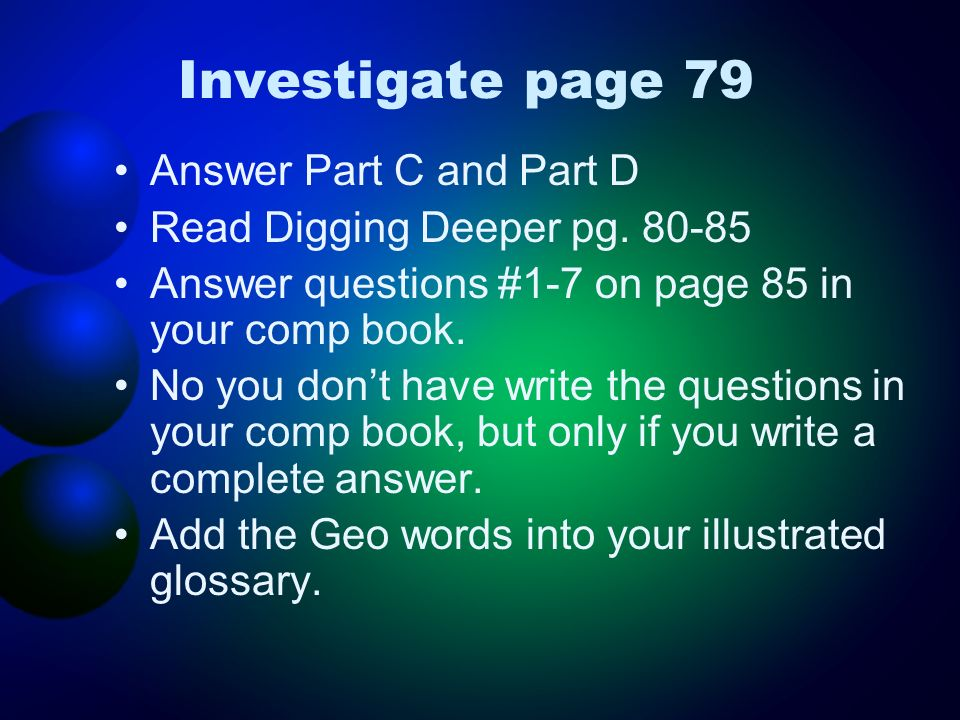 Investigate page 79 Answer Part C and Part D Read Digging Deeper pg. 80-85 Answer questions #1-7 on page 85 in your comp book. No you dont have write