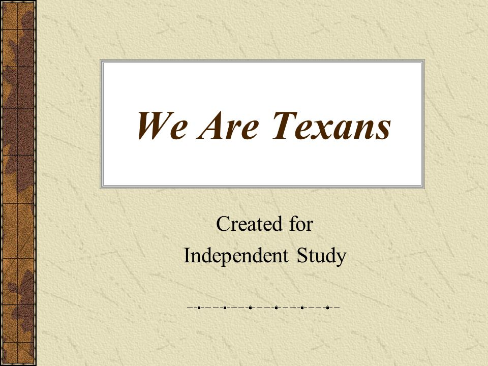 We Are Texans Created for Independent Study