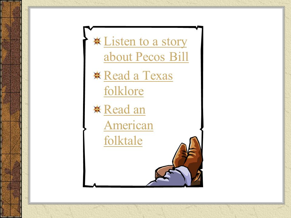 Listen to a story about Pecos Bill Read a Texas folklore Read an American folktale