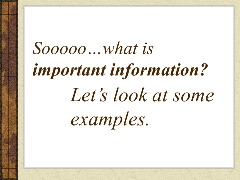 Sooooo…what is important information? Lets look at some examples.