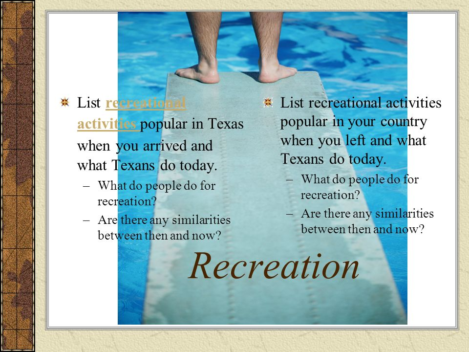 Recreation List recreational activities popular in Texas when you arrived and what Texans do today.recreational activities –What do people do for recr