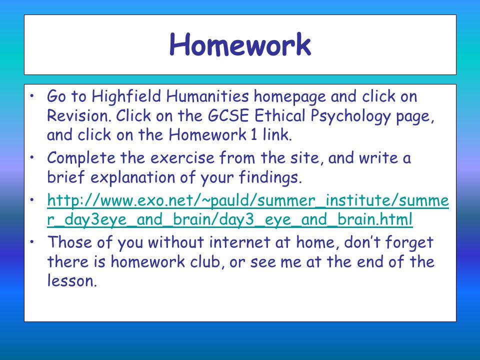 Homework Go to Highfield Humanities homepage and click on Revision. Click on the GCSE Ethical Psychology page, and click on the Homework 1 link. Compl