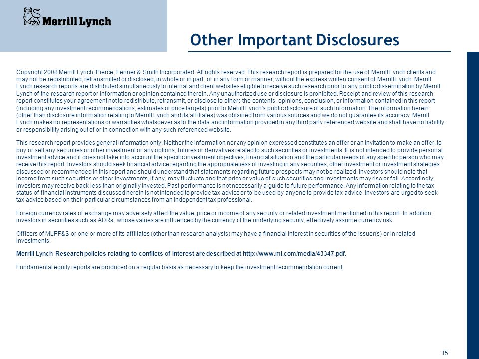 15 Other Important Disclosures Copyright 2008 Merrill Lynch, Pierce, Fenner & Smith Incorporated. All rights reserved. This research report is prepare