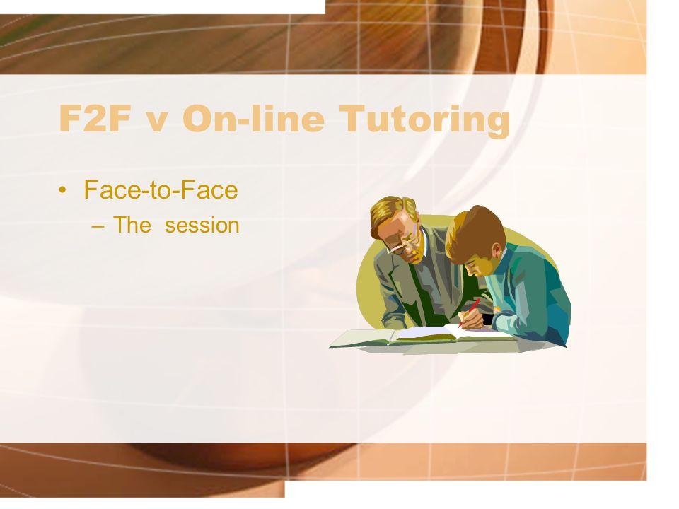 F2F v On-line Tutoring On-line –The session