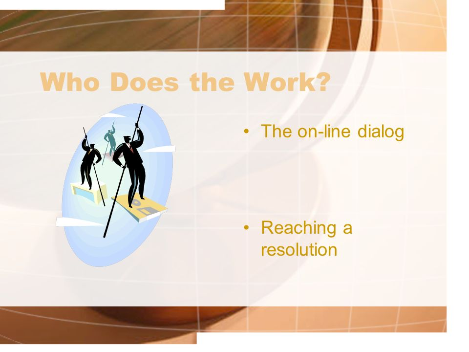 Who Does the Work? The on-line dialog Reaching a resolution