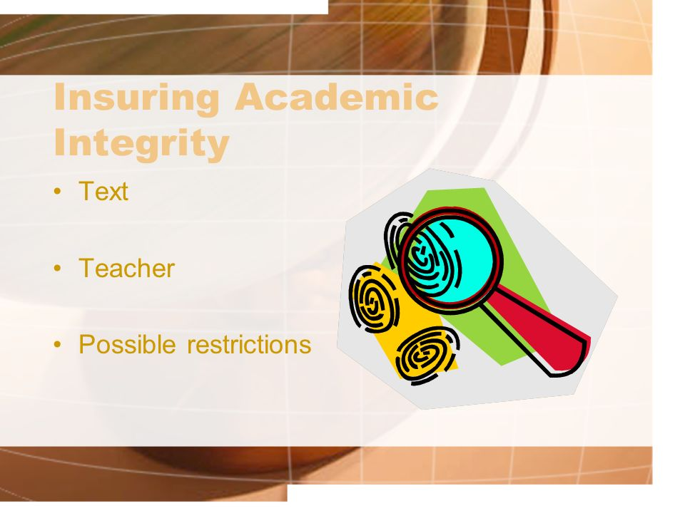 Insuring Academic Integrity Text Teacher Possible restrictions