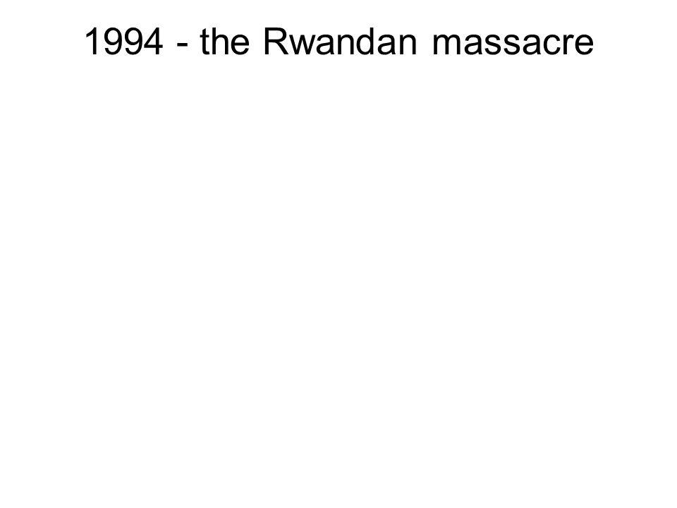 1994 - the Rwandan massacre