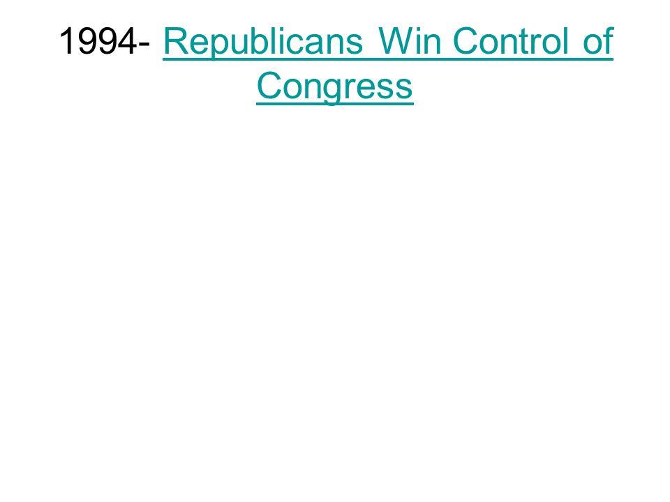 1994- Republicans Win Control of CongressRepublicans Win Control of Congress