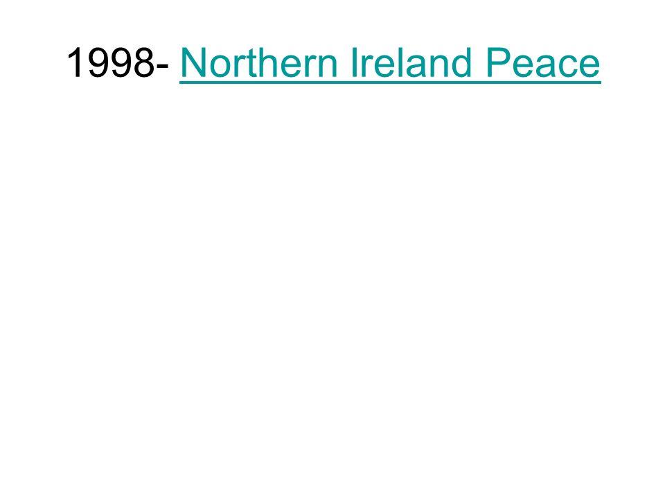 1998- Northern Ireland PeaceNorthern Ireland Peace