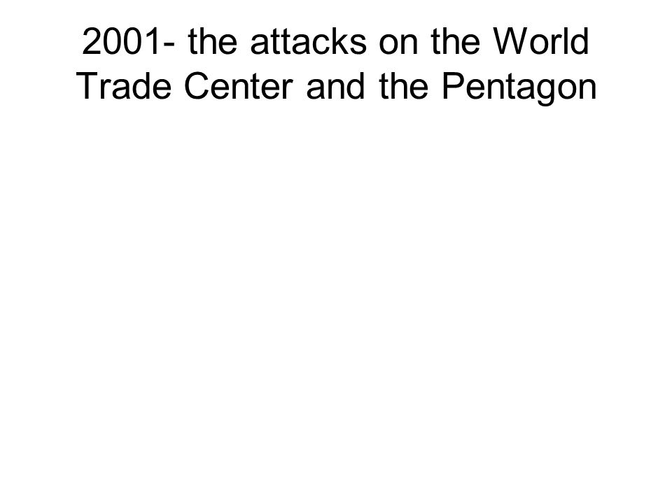 2001- the attacks on the World Trade Center and the Pentagon