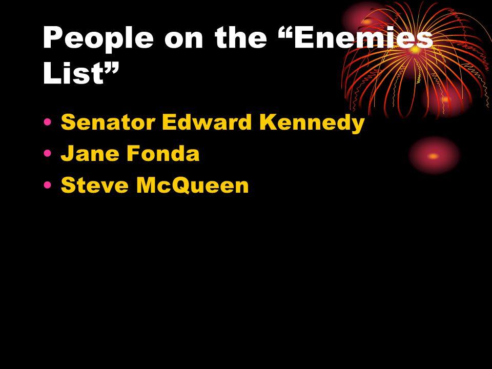 People on the Enemies List Senator Edward Kennedy Jane Fonda Steve McQueen