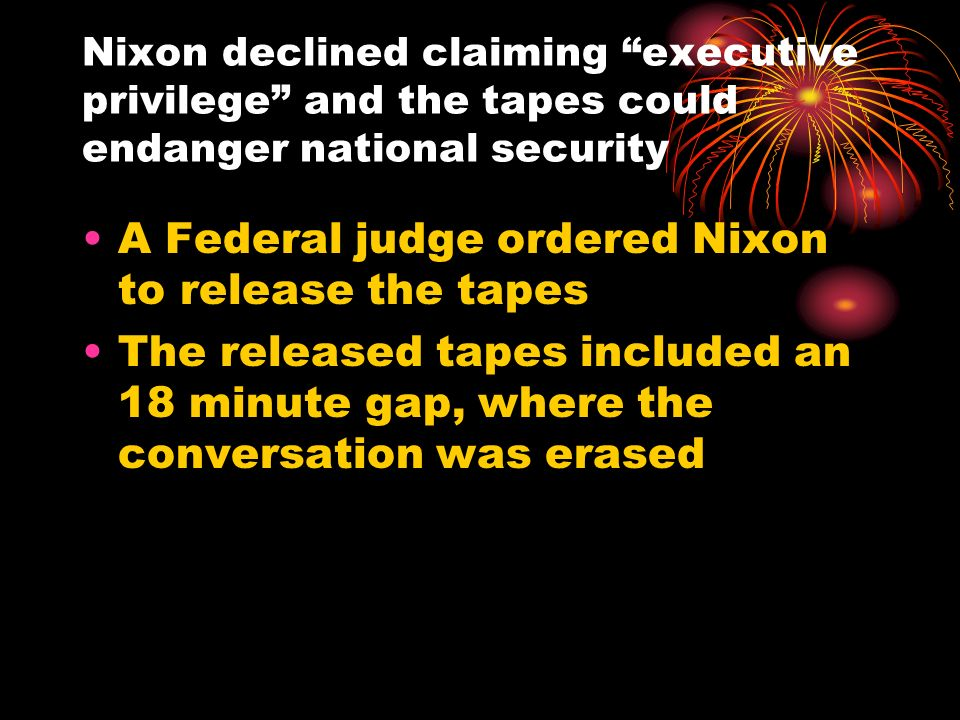 Nixon declined claiming executive privilege and the tapes could endanger national security A Federal judge ordered Nixon to release the tapes The rele