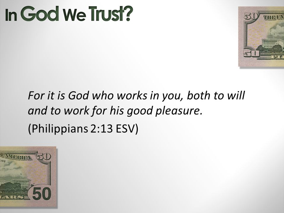 For it is God who works in you, both to will and to work for his good pleasure.
