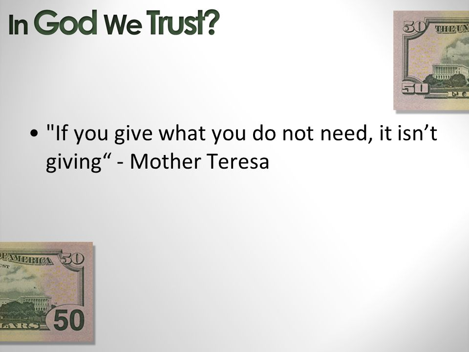 If you give what you do not need, it isnt giving - Mother Teresa