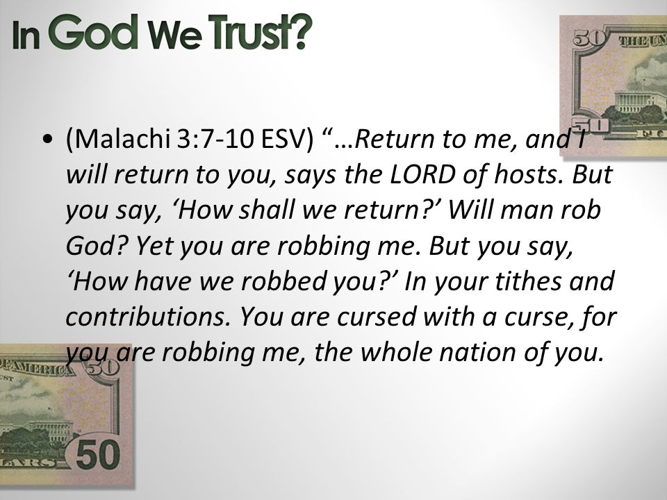 (Malachi 3:7-10 ESV) …Return to me, and I will return to you, says the LORD of hosts.