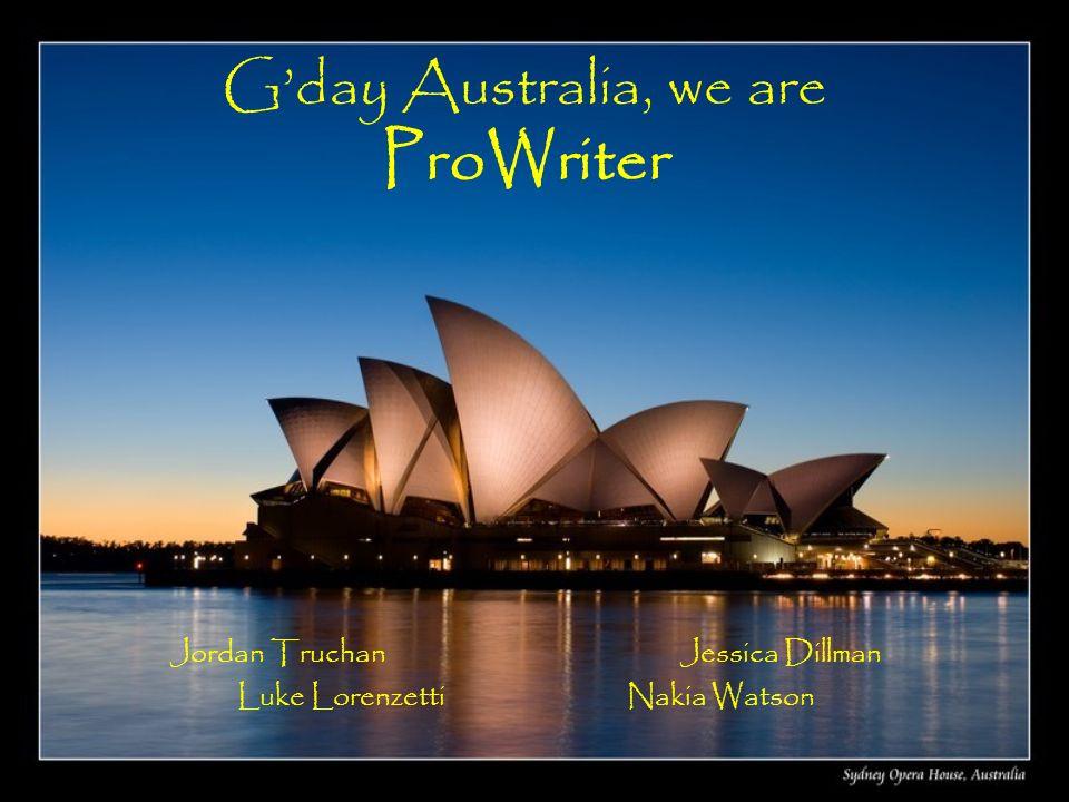 Gday Australia, we are ProWriter Jordan Truchan Jessica Dillman Luke Lorenzetti Nakia Watson