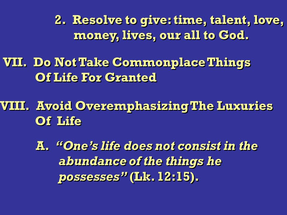 2. Resolve to give: time, talent, love, money, lives, our all to God. 2. Resolve to give: time, talent, love, money, lives, our all to God. VII. Do No