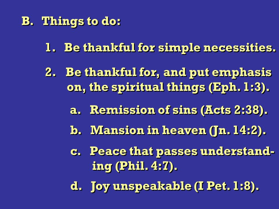 2. Be thankful for, and put emphasis on, the spiritual things (Eph. 1:3). 2. Be thankful for, and put emphasis on, the spiritual things (Eph. 1:3). B.