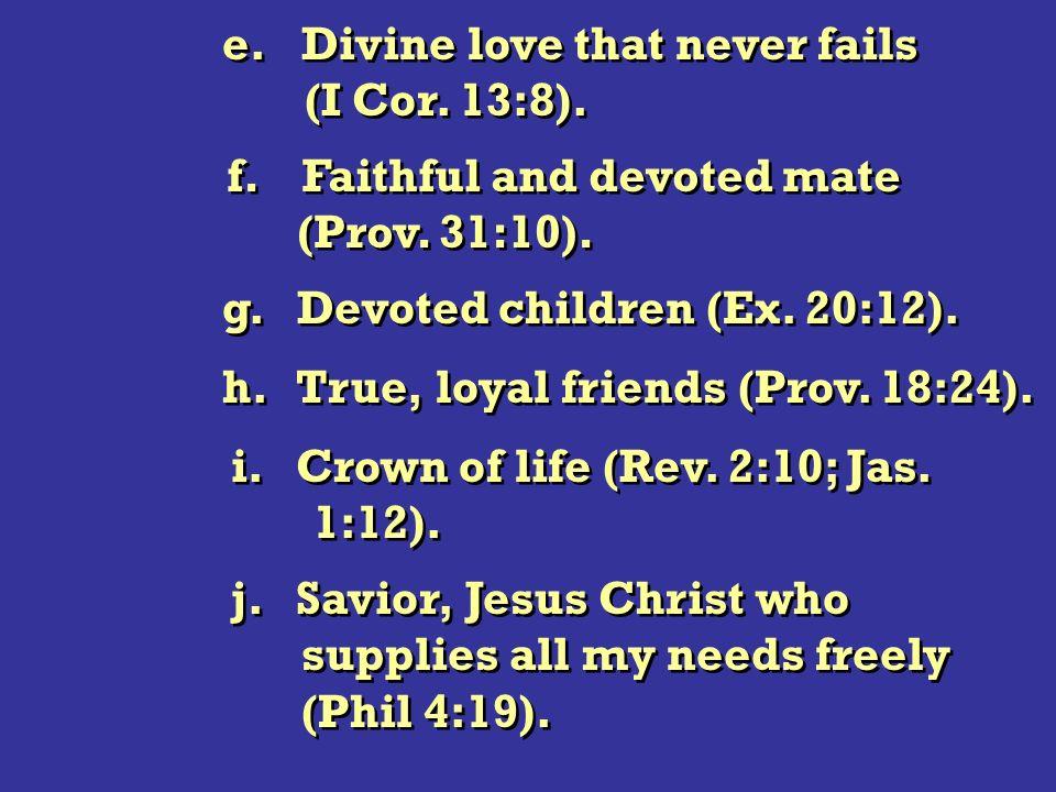 e. Divine love that never fails (I Cor. 13:8). e.
