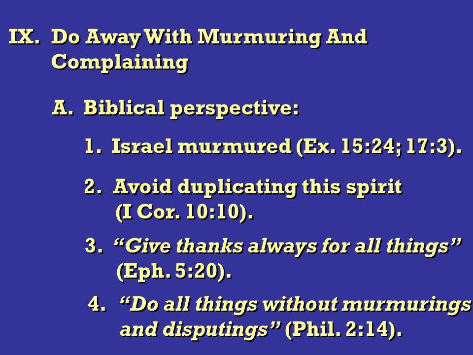 IX. Do Away With Murmuring And Complaining IX. Do Away With Murmuring And Complaining A. Biblical perspective: 1. Israel murmured (Ex. 15:24; 17:3). 2