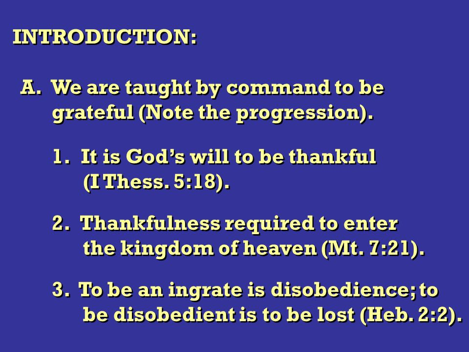 INTRODUCTION: A. We are taught by command to be grateful (Note the progression). A. We are taught by command to be grateful (Note the progression). 1.