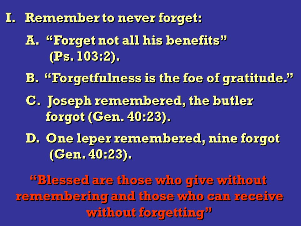 I. Remember to never forget: A. Forget not all his benefits (Ps.