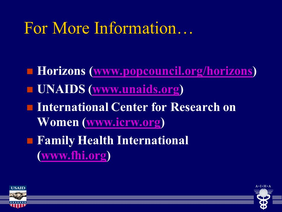 For More Information… n Horizons (www.popcouncil.org/horizons)www.popcouncil.org/horizons n UNAIDS (www.unaids.org)www.unaids.org n International Center for Research on Women (www.icrw.org)www.icrw.org n Family Health International (www.fhi.org)www.fhi.org