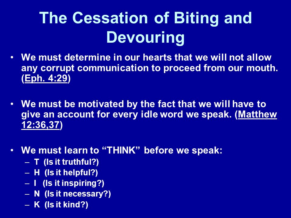 The Cessation of Biting and Devouring We must determine in our hearts that we will not allow any corrupt communication to proceed from our mouth. (Eph