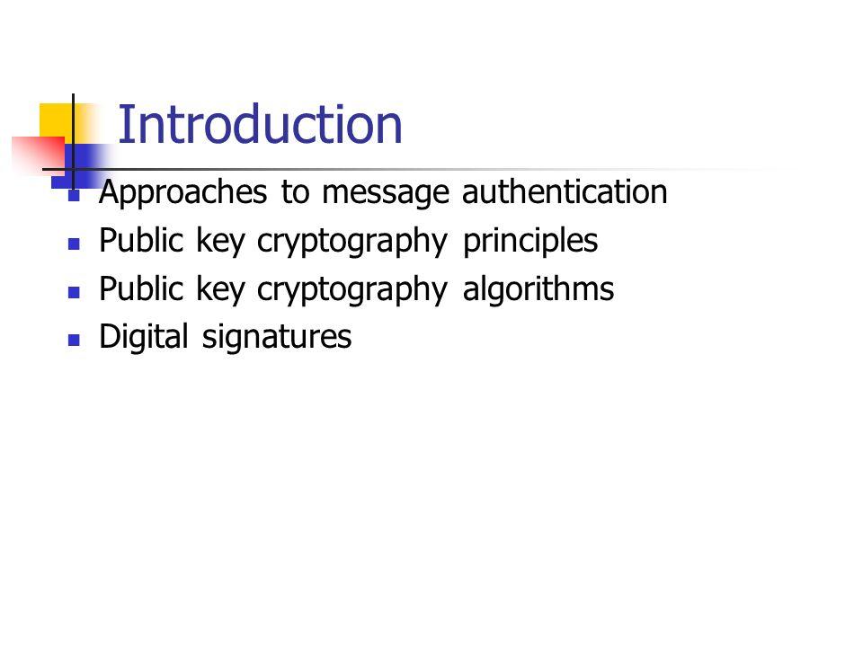 Approaches to message authentication Public key cryptography principles Public key cryptography algorithms Digital signatures Introduction