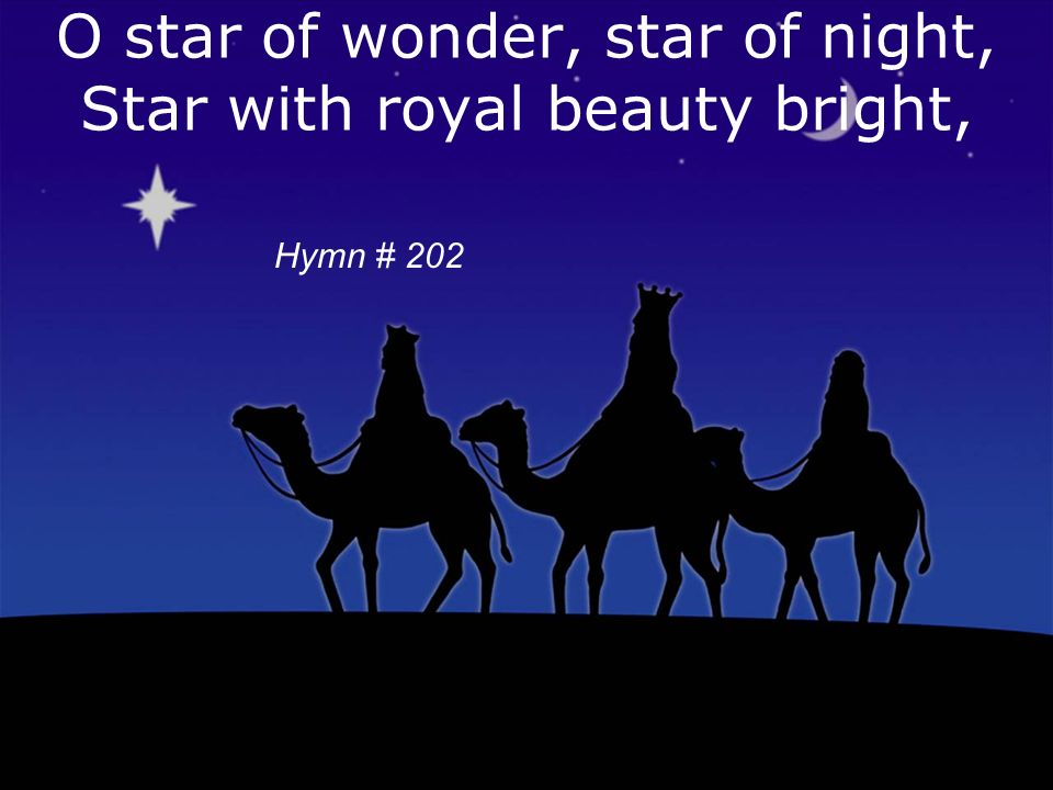 O star of wonder, star of night, Star with royal beauty bright, Hymn # 202