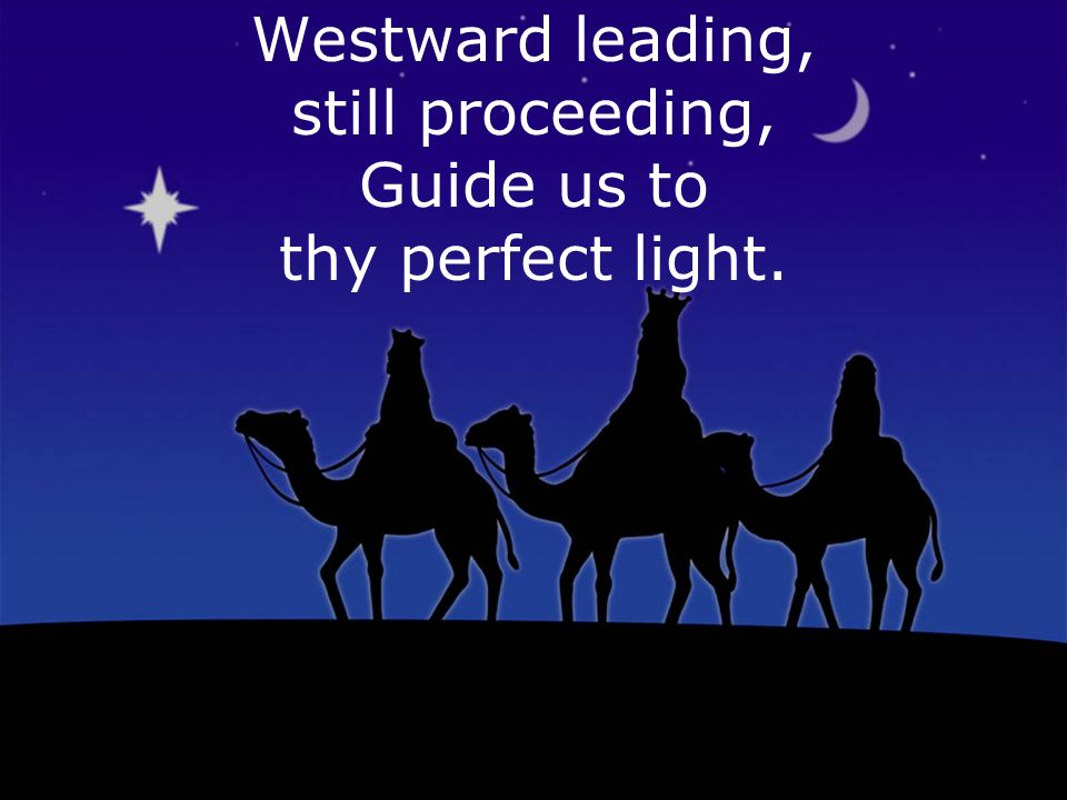 Westward leading, still proceeding, Guide us to thy perfect light.