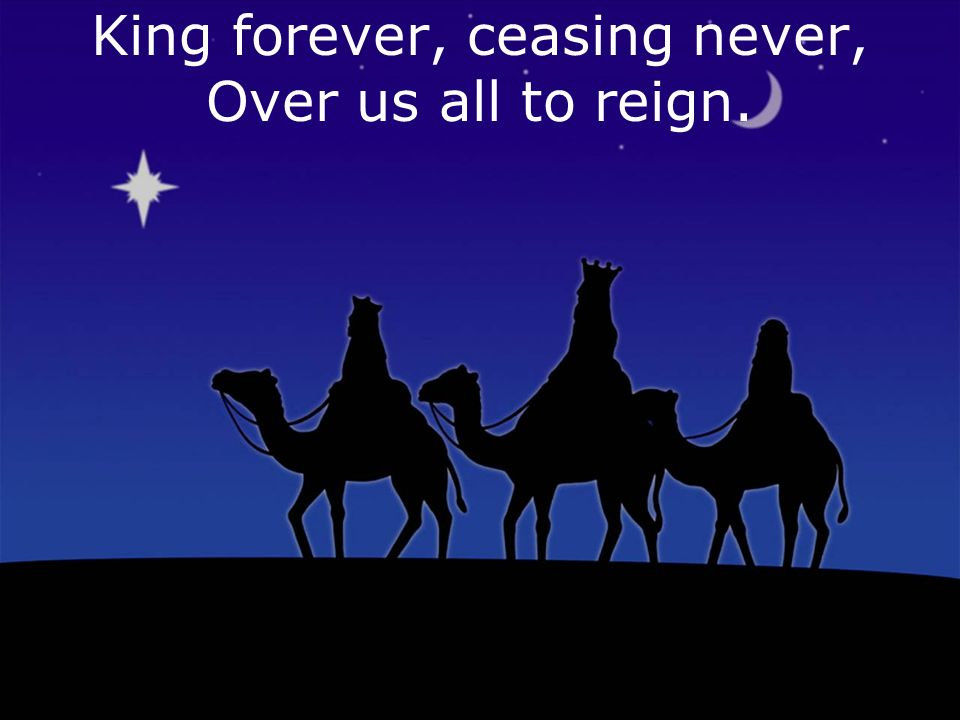 King forever, ceasing never, Over us all to reign.