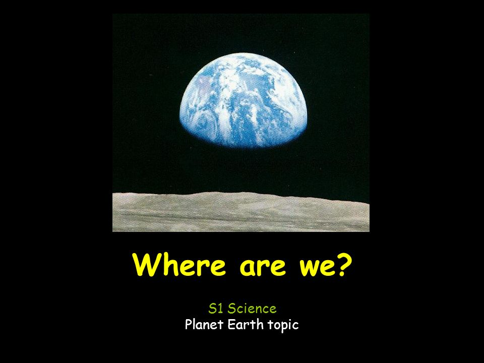 Where are we? S1 Science Planet Earth topic
