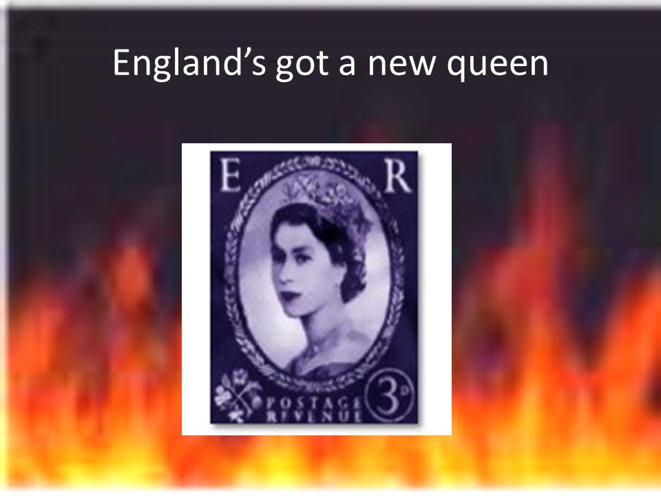 Englands got a new queen