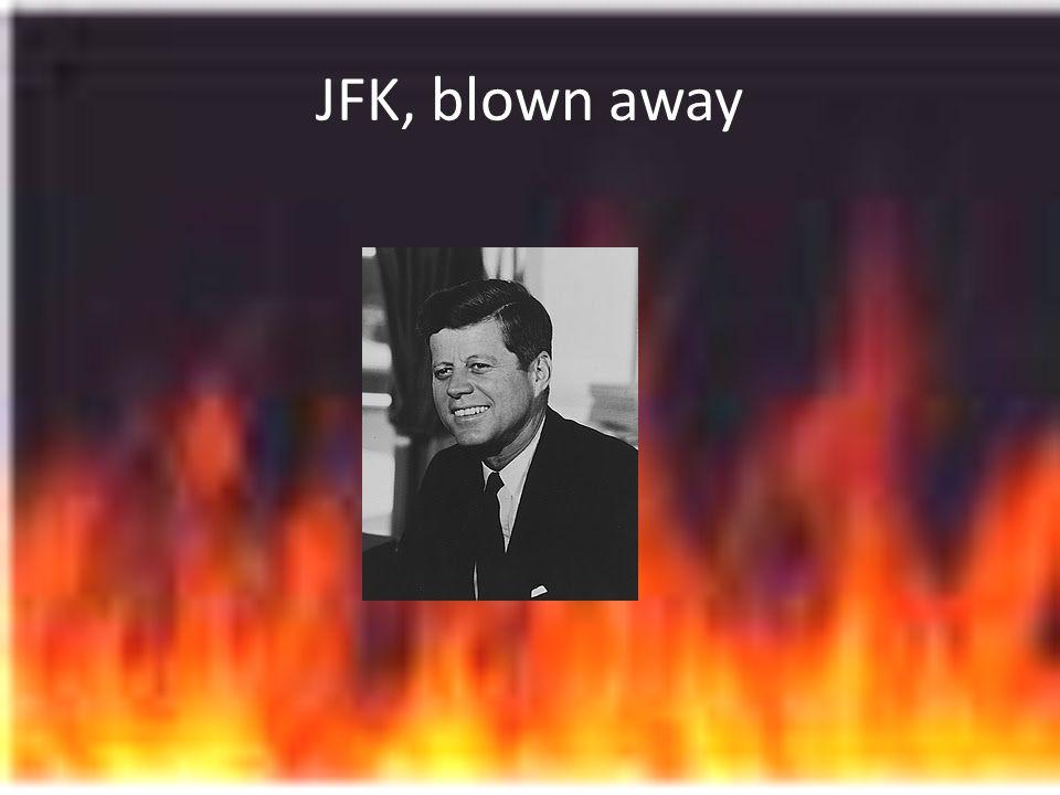 JFK, blown away