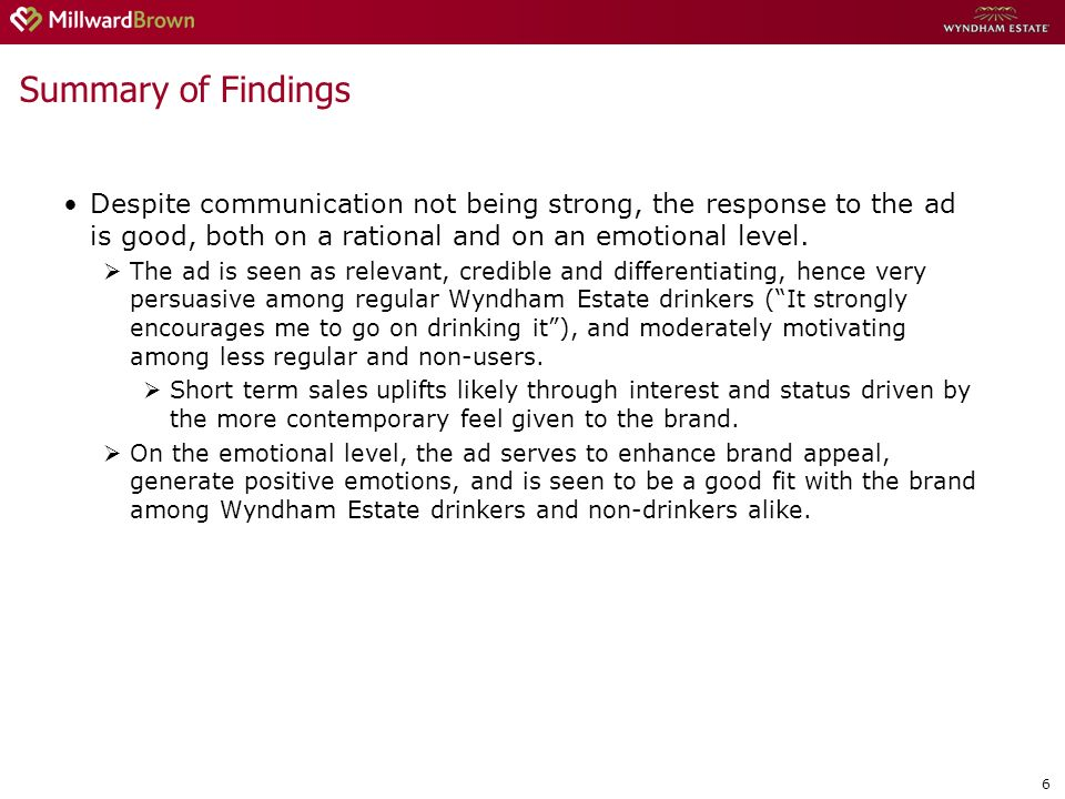 6 Summary of Findings Despite communication not being strong, the response to the ad is good, both on a rational and on an emotional level.