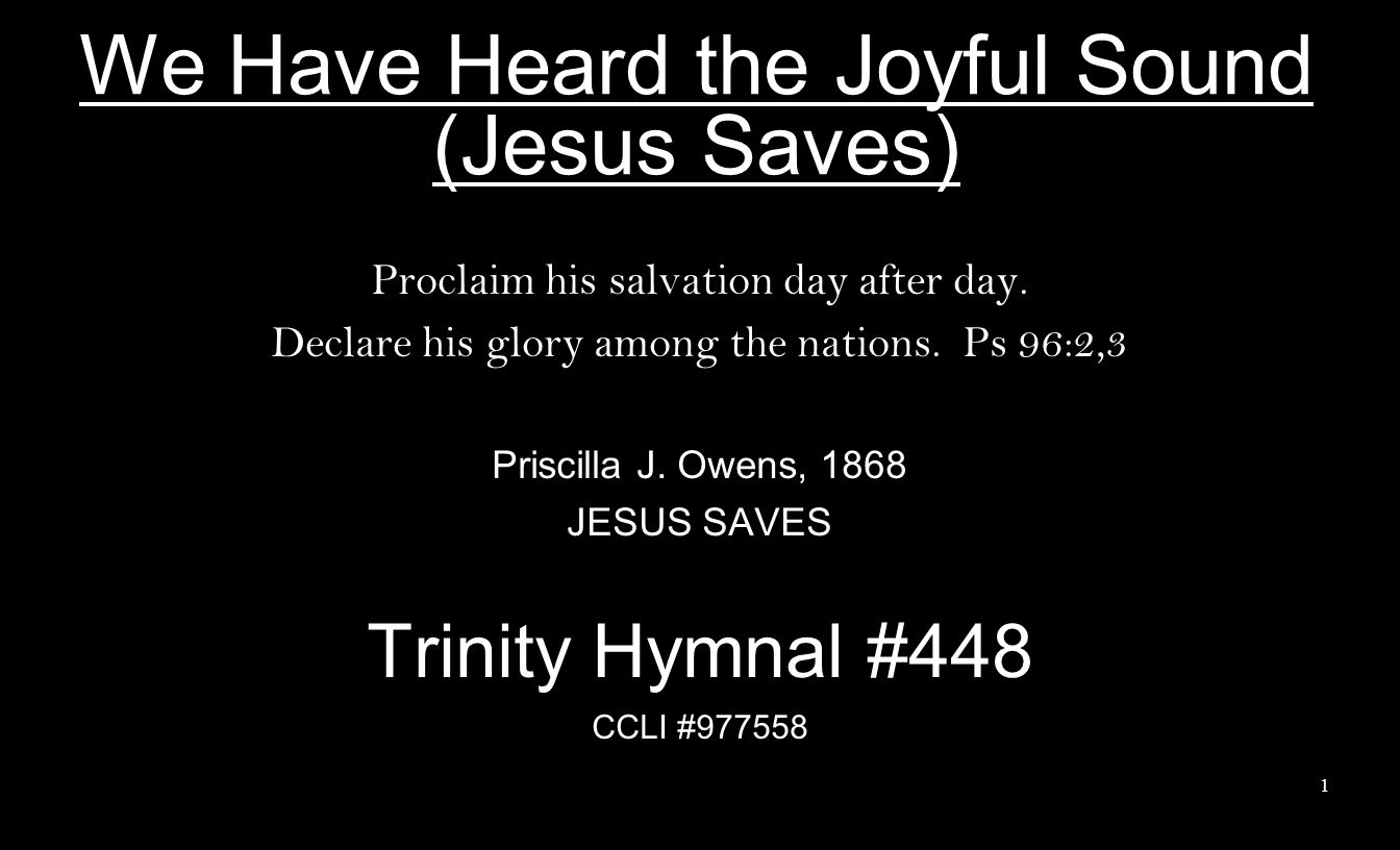 We Have Heard the Joyful Sound (Jesus Saves) Proclaim his salvation day after day.