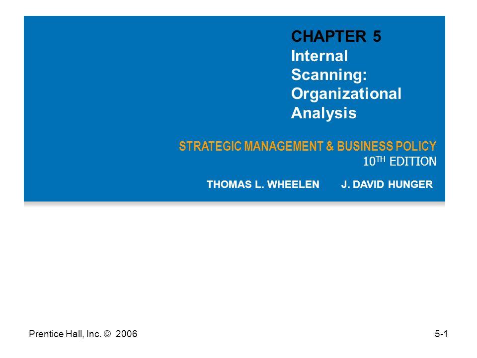 Prentice Hall, Inc. © 20065-1 STRATEGIC MANAGEMENT & BUSINESS POLICY 10 TH EDITION THOMAS L. WHEELEN J. DAVID HUNGER CHAPTER 5 Internal Scanning: Orga